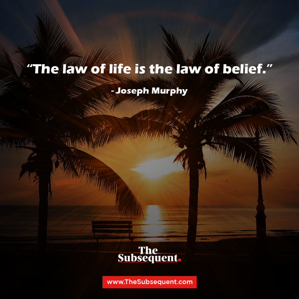 26. The law of life is the law of belief – Joseph Murphy